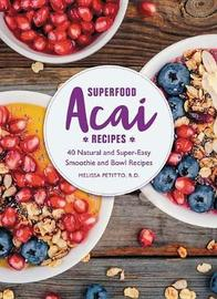 Superfood Acai Recipes by Melissa Petitto