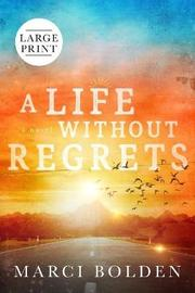 A Life Without Regrets (LARGE PRINT) by Marci Bolden