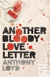 Another Bloody Love Letter by Anthony Loyd