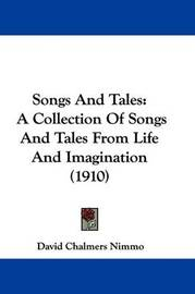 Songs and Tales: A Collection of Songs and Tales from Life and Imagination (1910) by David Chalmers Nimmo