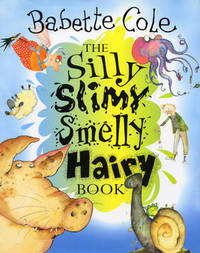 The Silly Slimy Smelly Hairy Book by Babette Cole image