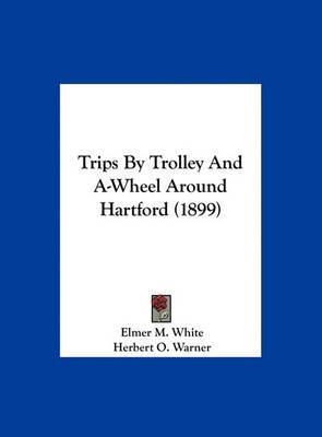 Trips by Trolley and A-Wheel Around Hartford (1899) by Elmer M White image