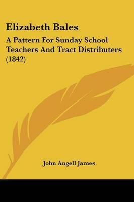 Elizabeth Bales: A Pattern for Sunday School Teachers and Tract Distributers (1842) by John Angell James image