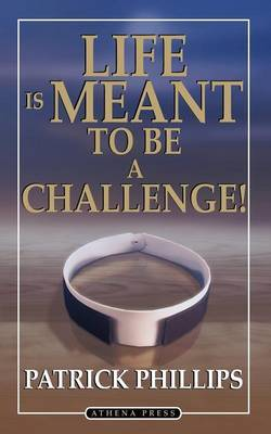 Life Is Meant to Be a Challenge by Patrick Phillips