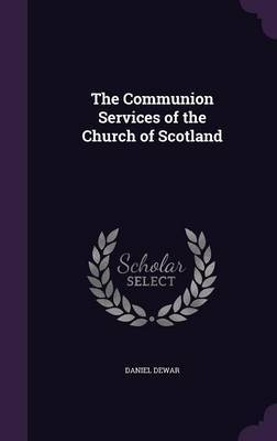 The Communion Services of the Church of Scotland by Daniel Dewar image