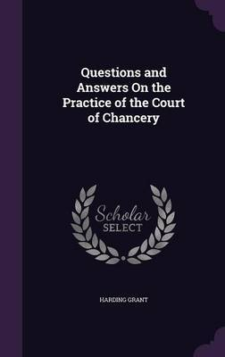 Questions and Answers on the Practice of the Court of Chancery by Harding Grant image