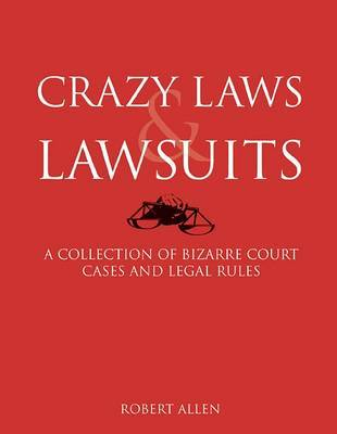 Crazy Laws & Lawsuits : A Collection of Bizarre Court Cases and Legal Rules by Robert Allen image