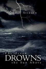 The Ocean Drowns the Sun Above by Daniel Stinson