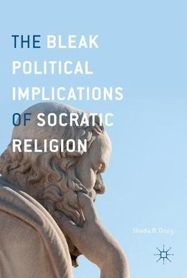 The Bleak Political Implications of Socratic Religion by Shadia B. Drury image