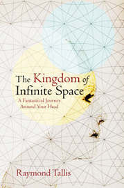The Kingdom of Infinite Space by Raymond Tallis image