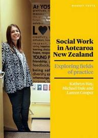 Social Work in Aotearoa New Zealand by Kathryn Hay