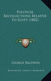 Political Recollections Relative to Egypt (1802) by George Baldwin