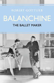 Balanchine by Robert Gottlieb