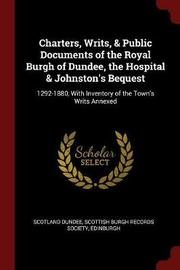 Charters, Writs, & Public Documents of the Royal Burgh of Dundee, the Hospital & Johnston's Bequest by Scotland Dundee image