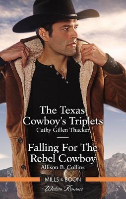 The Texas Cowboy's Triplets/Falling For The Rebel Cowboy by Allison B Collins