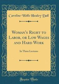 Woman's Right to Labor, or Low Wages and Hard Work by Caroline Wells Healey Dall image