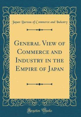 General View of Commerce and Industry in the Empire of Japan (Classic Reprint) by Japan Bureau of Commerce and Industry image