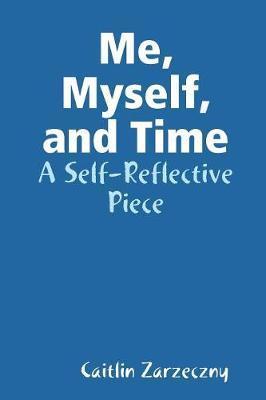 Me, Myself, and Time by Caitlin Zarzeczny