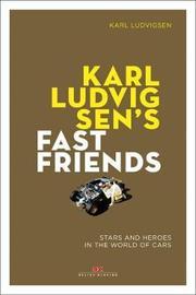 Karl Ludvigsen's Fast Friends: by Karl E Ludvigsen