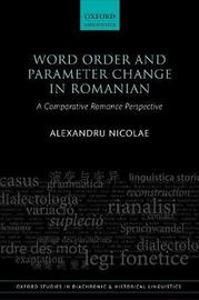 Word Order and Parameter Change in Romanian by Alexandru Nicolae