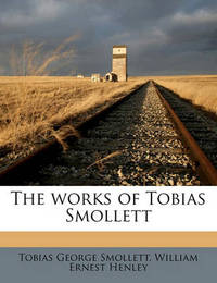 The Works of Tobias Smollett Volume 6 by Tobias George Smollett