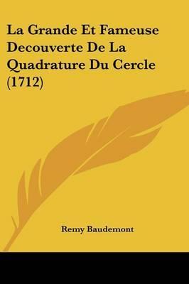 La Grande Et Fameuse Decouverte De La Quadrature Du Cercle (1712) by Remy Baudemont image