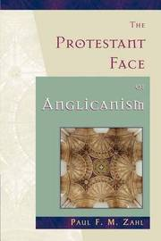 The Protestant Face of Anglicanism by Paul F.M. Zahl