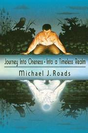 Journey Into Oneness - Into a Timeless Realm by Michael J. Roads