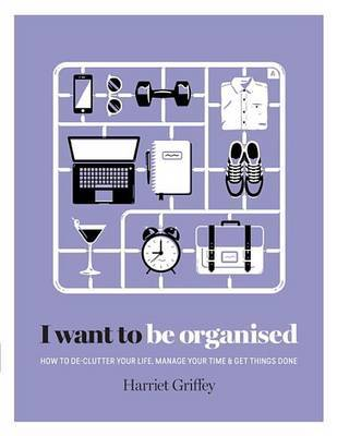 I Want to Be Organised by Harriet Griffey image