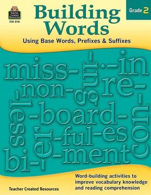 Building Words: Using Base Words, Prefixes and Suffixes Gr 2 by Stephanie Yang