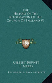 The History of the Reformation of the Church of England V3 by Gilbert Burnet