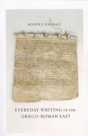 Everyday Writing in the Graeco-Roman East by Roger S Bagnall