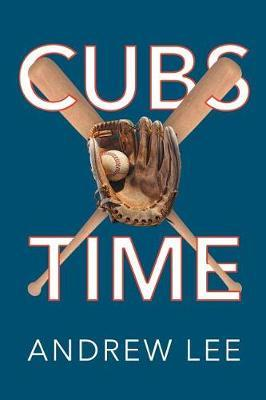 Cubs Time by Andrew Lee