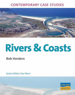 AS/A2 Geography Contemporary Case Studies: Rivers & Coasts by Bob Horden image