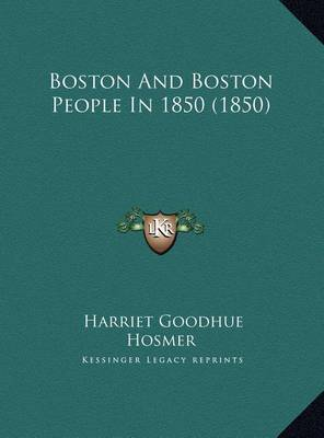 Boston and Boston People in 1850 (1850) Boston and Boston People in 1850 (1850) by Harriet Goodhue Hosmer