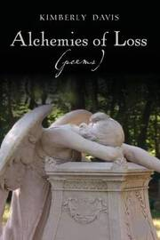Alchemies of Loss (Poems) by Kimberly Davis