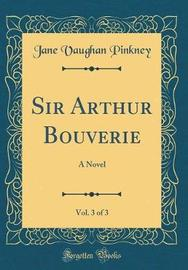 Sir Arthur Bouverie, Vol. 3 of 3 by Jane Vaughan Pinkney image