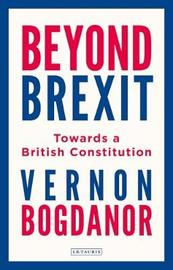Beyond Brexit by Vernon Bogdanor