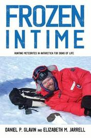 Frozen in Time: Hunting Meteorites in Antarctica for Signs of Life by Daniel Glavin
