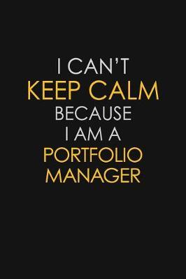 I Can't Keep Calm Because I Am A Portfolio Manager by Blue Stone Publishers
