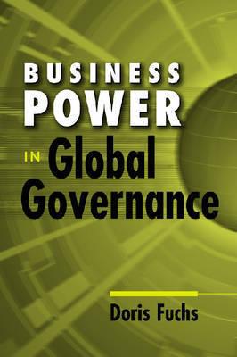Business Power in Global Governance by Doris Fuchs