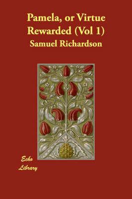Pamela, or Virtue Rewarded (Vol 1) by Samuel Richardson