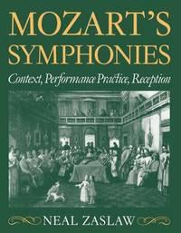 Mozart's Symphonies by Neal Zaslaw