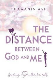 The Distance Between God and Me by Chawanis J Ash MDIV