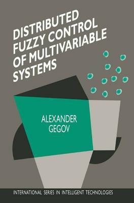 Distributed Fuzzy Control of Multivariable Systems by Alexander Gegov