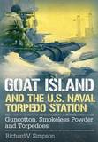Goat Island and the U.S. Naval Torpedo Station by Richard V Simpson