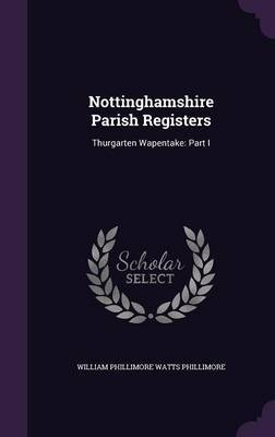 Nottinghamshire Parish Registers by William Phillimore Watts Phillimore
