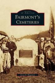 Fairmont's Cemeteries by Gena D Wagaman