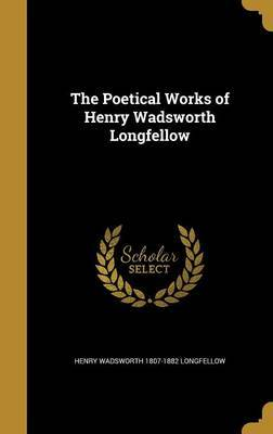 The Poetical Works of Henry Wadsworth Longfellow by Henry Wadsworth 1807-1882 Longfellow