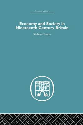 Economy and Society in 19th Century Britain by Richard Tames